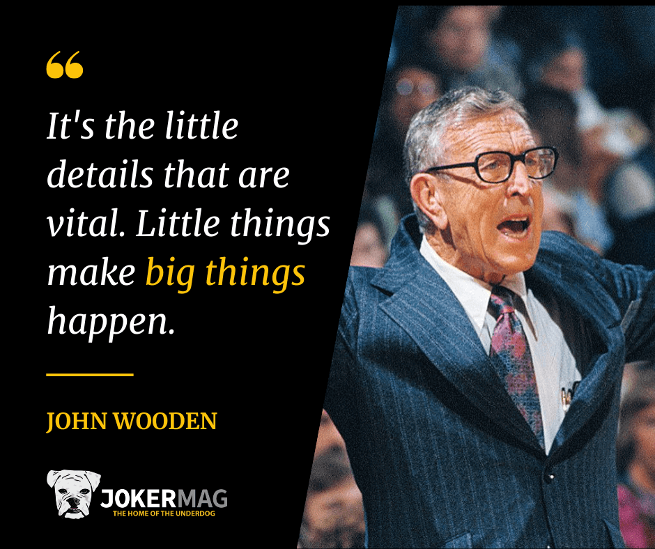 John Wooden quote about little things making big things happen